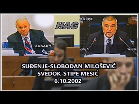 HAG-SLOBODAN MILOŠEVIĆ-SVEDOK-STIPE MESIĆ 6.10.2002 - YouTube