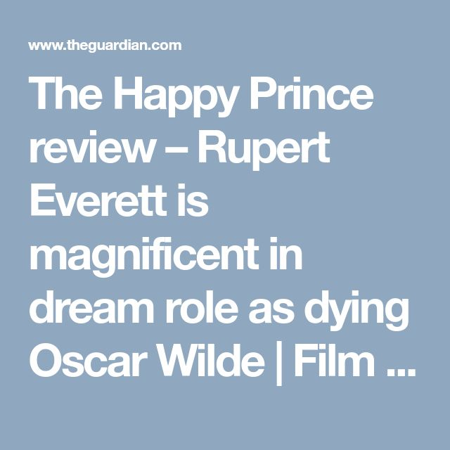 The Happy Prince review – Rupert Everett is magnificent in dream role as dying Oscar Wilde   Film   The Guardian