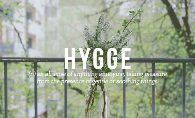 28 Beautiful Words The English Language Should Steal Hygge is impossible to explain unless you speak Danish. But I love all the words.