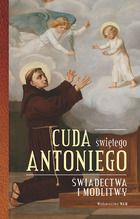 CUDA ŚW. ANTONIEGO - Książka zawiera ponad czterdzieści autentycznych, współczesnych, bardzo ciekawych świadectw o cudach i łaskach uzyskanych za wstawiennictwem najbardziej popularnego ze świętych - świętego A...