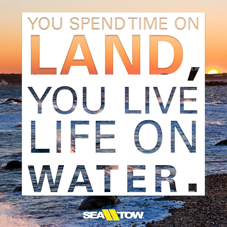 You spend time on land, you live life on water. #boatquote #boat #quote #boatinglife #saltlife #seatow