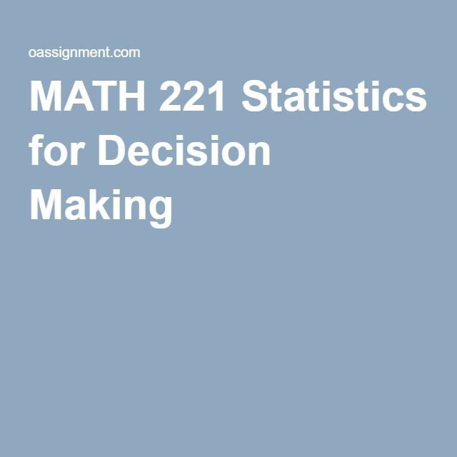 MATH 221 Statistics for Decision Making