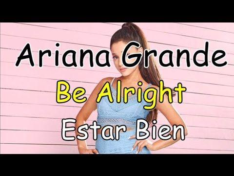 Ariana Grande-Be alright (Lyrics-Letra) Ingles/Español