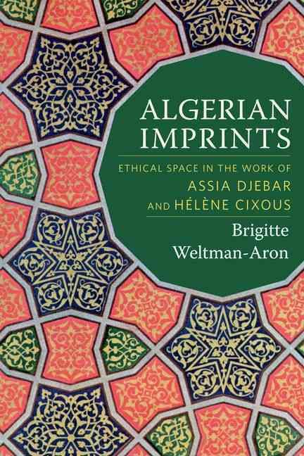 Algerian Imprints: Ethical Space in the Work of Assia Djebar and Helene Cixous