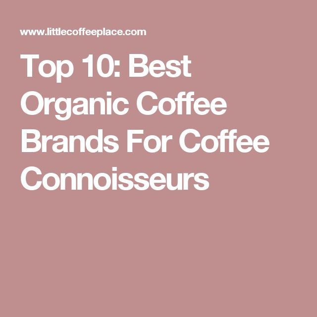 Top 10: Best Organic Coffee Brands For Coffee Connoisseurs