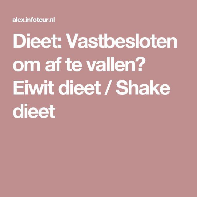Dieet: Vastbesloten om af te vallen? Eiwit dieet / Shake dieet