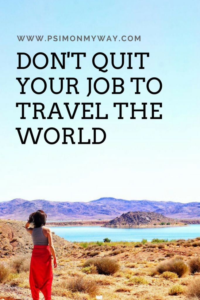 4 years ago, I told you to quit your job to travel the world. Now I'm kinda taking it back