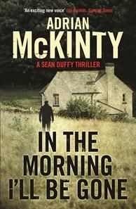 Book Review of In The Morning I'll Be Gone by Adrian McKinty at AustCrimeFiction