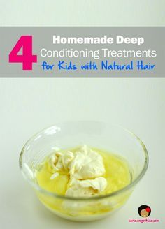 4 Homemade Deep Conditioning Treatments for Kids with Natural Hair #naturalhair #naturalhairkids