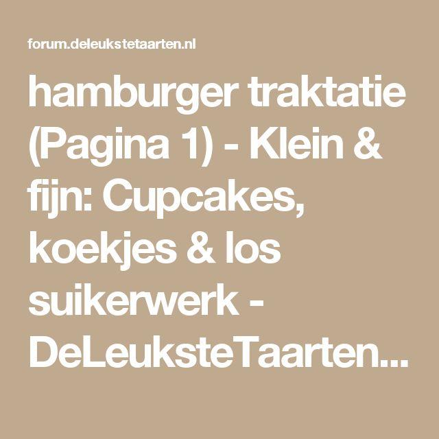 hamburger traktatie (Pagina 1) - Klein & fijn: Cupcakes, koekjes & los suikerwerk - DeLeuksteTaarten.nl Forum