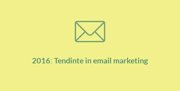 Afla care sunt cele mai importante 4 tendinte ale anului 2016 in email marketing