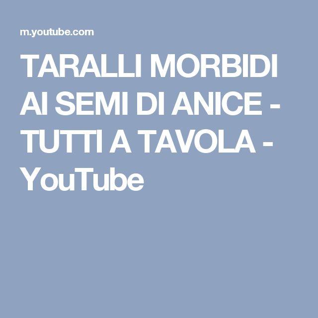 TARALLI MORBIDI AI SEMI DI ANICE - TUTTI A TAVOLA - YouTube