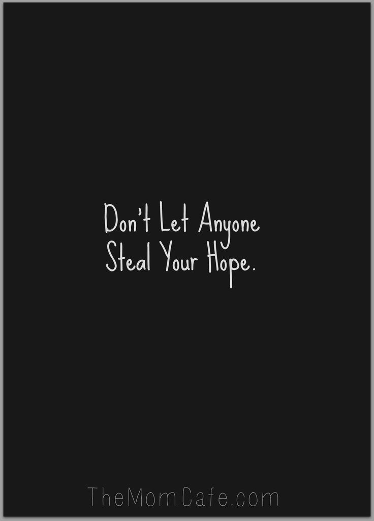 Don't Let Anyone Steal Your Hope- Encouragement for parents...