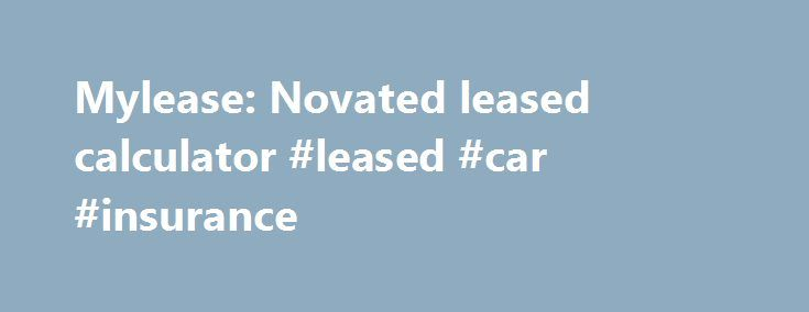 Mylease: Novated leased calculator #leased #car #insurance http://west-virginia.nef2.com/mylease-novated-leased-calculator-leased-car-insurance/  # FBT (Fringe Benefits Tax) is a tax usually levied against an employer when they provide the employee with a benefit outside of taxable income. In respect of a Novated Lease, which is paid for from your pre-tax salary, this is considered by the ATO to be a benefit provided by your employer and therefore your employer becomes liable to pay FBT. In…