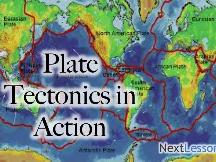 NextLesson.org | Plate Tectonics in Action | Grade 6,7