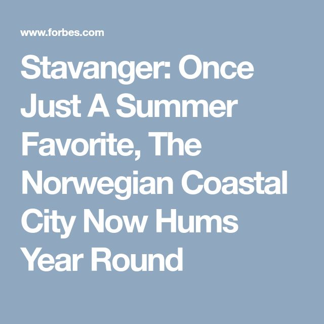 Stavanger: Once Just A Summer Favorite, The Norwegian Coastal City Now Hums Year Round
