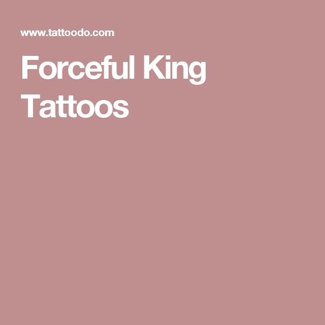 Forceful King Tattoos