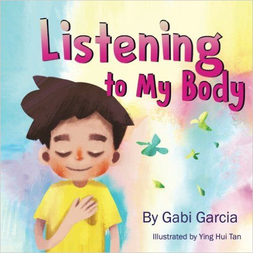 Listening To My Body: A guide to helping kids understand the connection between their sensations (what the heck are those?) and feelings so that they can get better at figuring out what they need.: Gabi Garcia, Ying Hui Tan: 9781475058635: Amazon.com: Books