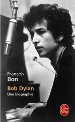 Bob Dylan : Une biographie par François Bon