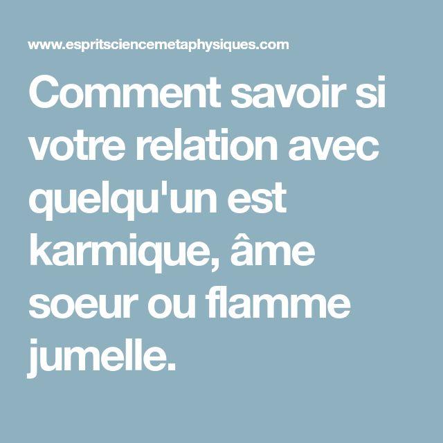 Comment savoir si votre relation avec quelqu'un est karmique, âme soeur ou flamme jumelle.