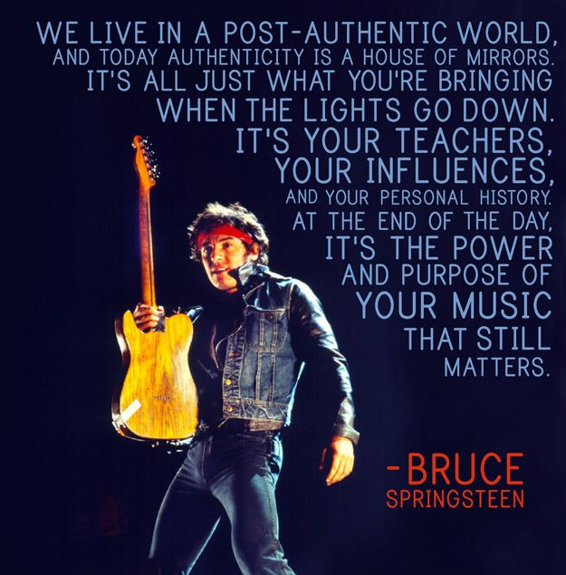 21 Beautiful Reflections About Music From Legendary Musicians. Bruce Springsteen is very smart indeed.