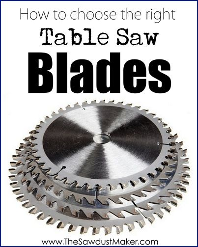 Lots of good info on choosing the best blades for a table saw {The Sawdust Maker}