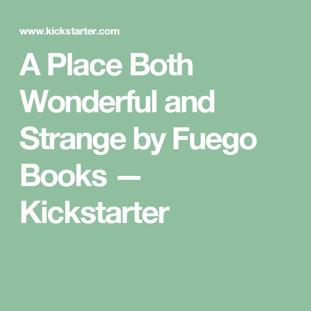 A Place Both Wonderful and Strange by Fuego Books —  Kickstarter