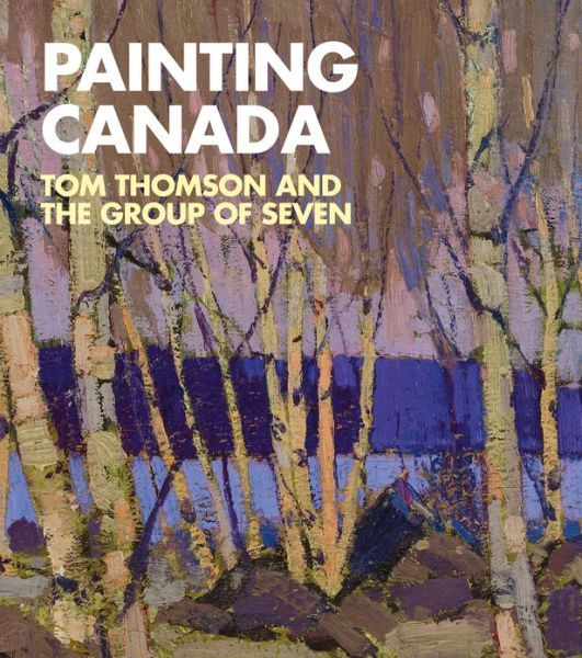 Painting Canada: Tom Thomson and the Group of Seven
