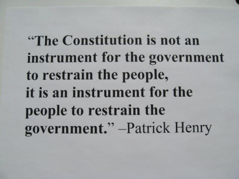 """""""The Constiution is not an instrument for the government to restrain the people, it is an instrument for the people to restrain the government."""" Patrick Henry"""