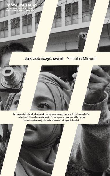 """""""Czy nam się to podoba czy nie, powstające właśnie społeczeństwo globalne jest społeczeństwem wizualnym"""" – pisze Nicholas Mirzoeff, badacz kultury wizualnej z New York University i zaangażowany krytyk społeczny. Jak zobaczyć świat to jego autorski,przystępny i niezwykle sugestywny przewodnik po współczesnej kulturze wizualnej, ułatwiający świadome poruszanie się w świecie, który w stopniu dotychczas niespotykanym jest współtworzony przez obrazy. Opisywane przez Mirzoeffa cyfrowe, mi..."""