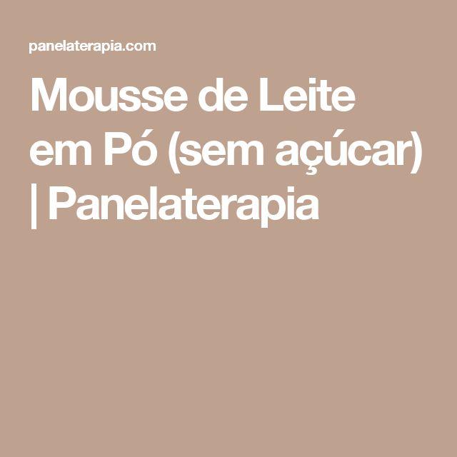 Mousse de Leite em Pó (sem açúcar)  |   Panelaterapia