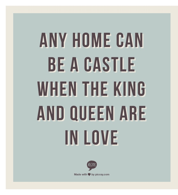 Any home can be a castle when the king and queen are in love. <3