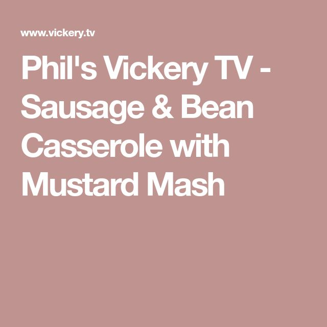 Phil's Vickery TV - Sausage & Bean Casserole with Mustard Mash