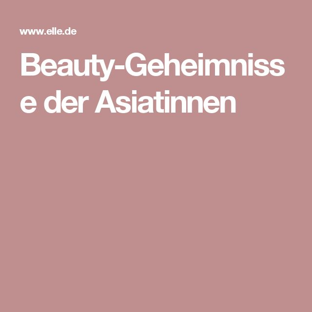 Beauty-Geheimnisse der Asiatinnen