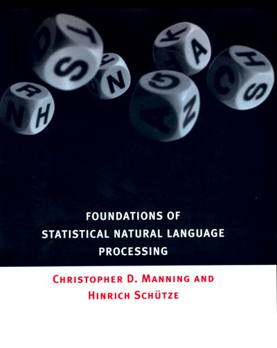 Foundations of Statistical Natural Language Processing - sort of the bible for this field