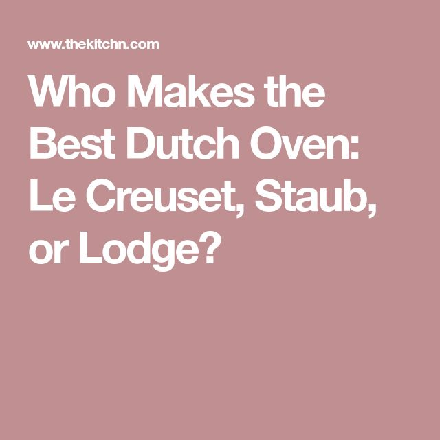 Who Makes the Best Dutch Oven: Le Creuset, Staub, or Lodge?