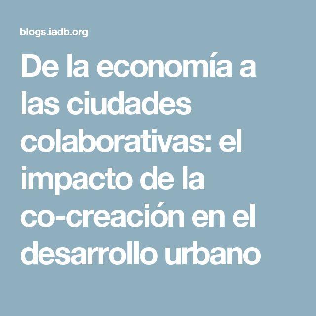 De la economía a las ciudades colaborativas: el impacto de la co-creación en el desarrollo urbano