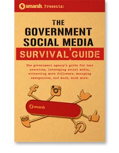 THE GOVERNMENT SOCIAL MEDIA SURVIVAL GUIDE The government agency's guide for best practices, leveraging social media, attracting more followers, managing emergencies, and much, much more.