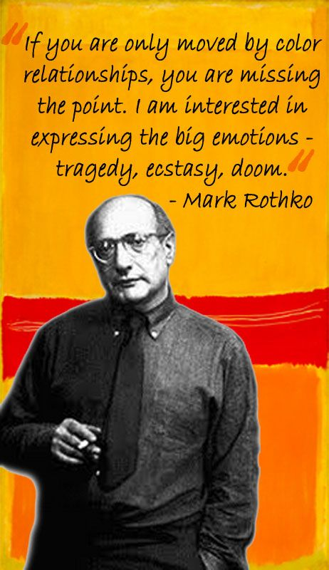 """""""If you are only moved by color relationships, you are missing the point"""" quote from Mark Rothko."""