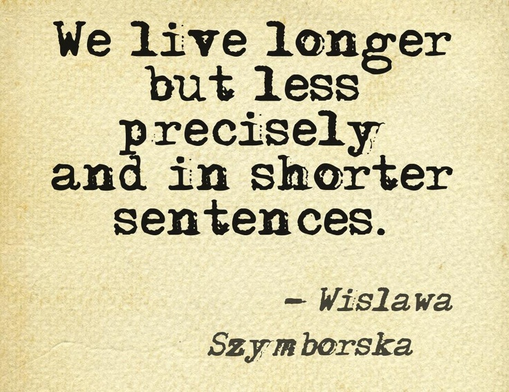 From HERE by Wislawa Szymborska, now in paperback.