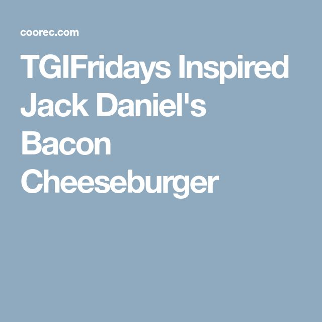 TGIFridays Inspired Jack Daniel's Bacon Cheeseburger