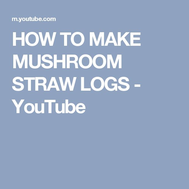 HOW TO MAKE MUSHROOM STRAW LOGS - YouTube