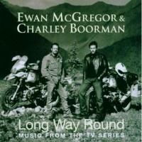 "Ewan McGregor& Charley Boorman ""Long Way Round"" Soundtrack"