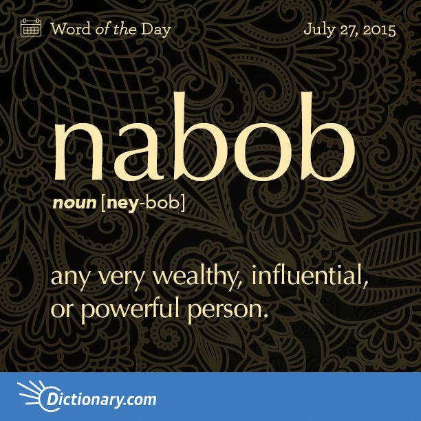 Dictionary.com's Word of the Day - nabob - any very wealthy, influential, or powerful person.