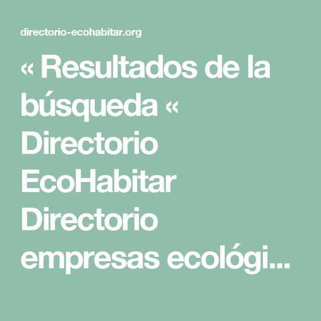 « Resultados de la búsqueda  «  Directorio EcoHabitar Directorio empresas ecológicas para la mejora energética y viviendas ecológicas, aislamientos, etc...