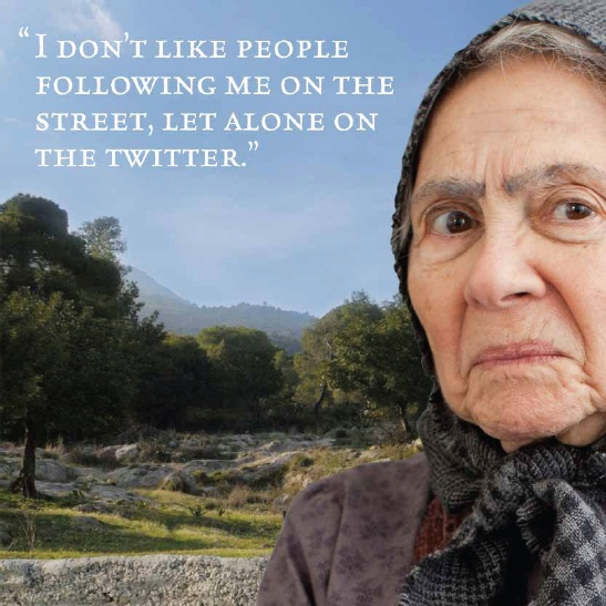 "According to Yiayia, ""I don't like people following me on the street, let alone on the Twitter."""
