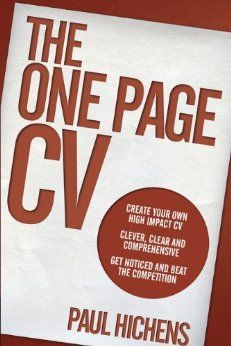 The One Page CV is no ordinary is CV book. Most CV books and just regurgitations on the same outdated themes. The One Page CV, on the other hand is new, radical and pioneering. It is extremely comprehensive, easy to follow, and significantly it works and can give you dramatic results - and like no other book.  It is published by leading publisher, Pearson Education. More details are available on this page: http://www.cvsucceed.co.uk/cv-book/