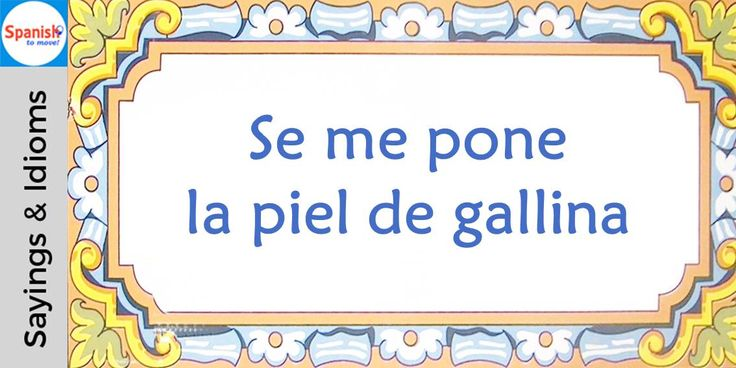 #Spanish sayings and idioms: It gives me creep