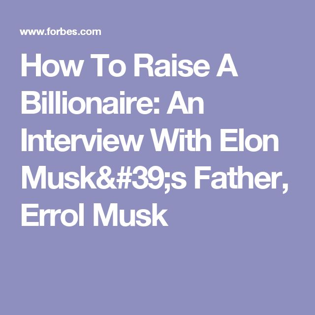 How To Raise A Billionaire: An Interview With Elon Musk's Father, Errol Musk