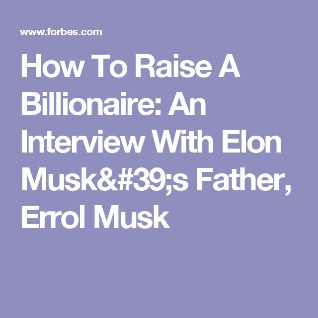 How To Raise A Billionaire: An Interview With Elon Musk's Father, Errol Musk